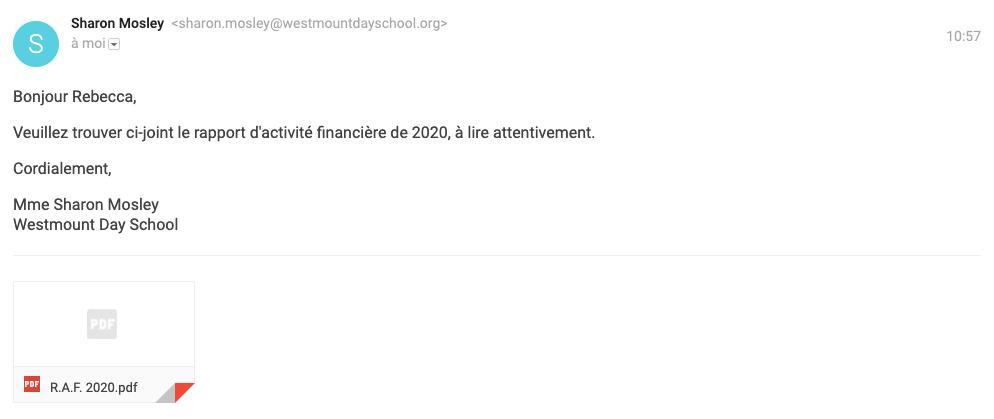Courriel de Sharon Mosley (sharon.mosley@westmountdayschool.org) : Bonjour Rebecca, Veuillez trouver ci-joint le rapport des activités financières de 2020, a lire attentivement. Cordialement, Mme Sharon Mosley. Le courriel est suivi d'une pièce jointe intitulée R.A.F. 2020.